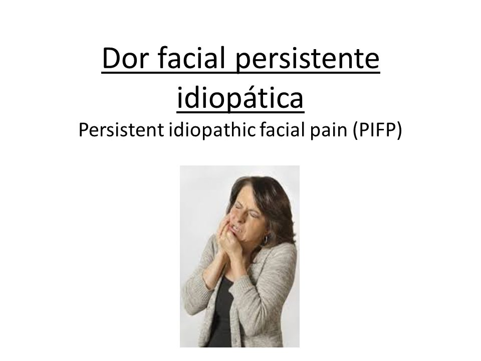 Dor facial persistente idiopática Persistent idiopathic facial pain (PIFP)