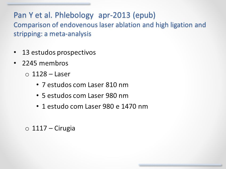 Pan Y et al. Phlebology apr-2013 (epub) Comparison of endovenous laser ablation and high ligation and stripping: a meta-analysis