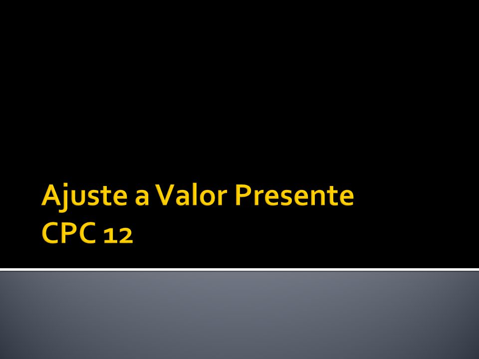 Ajuste a Valor Presente CPC 12