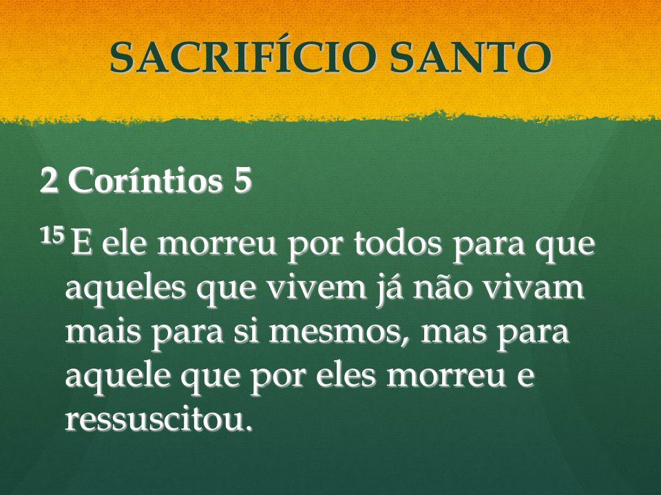 SACRIFÍCIO SANTO 2 Coríntios 5
