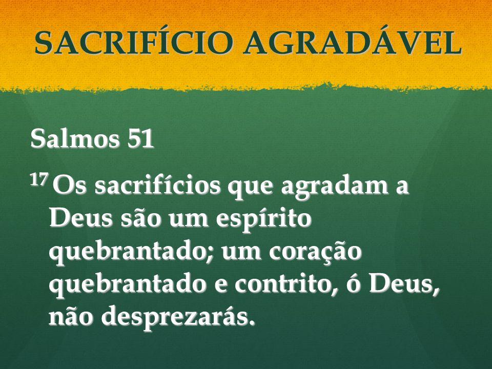 SACRIFÍCIO AGRADÁVEL Salmos 51