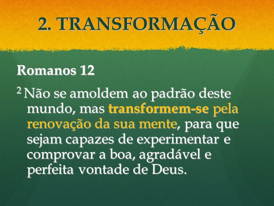 2. TRANSFORMAÇÃO Romanos 12