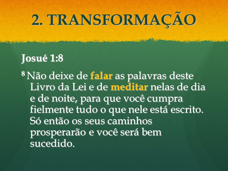 2. TRANSFORMAÇÃO Josué 1:8.