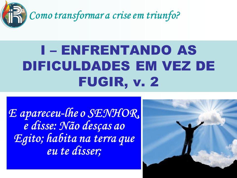 I – ENFRENTANDO AS DIFICULDADES EM VEZ DE FUGIR, v. 2
