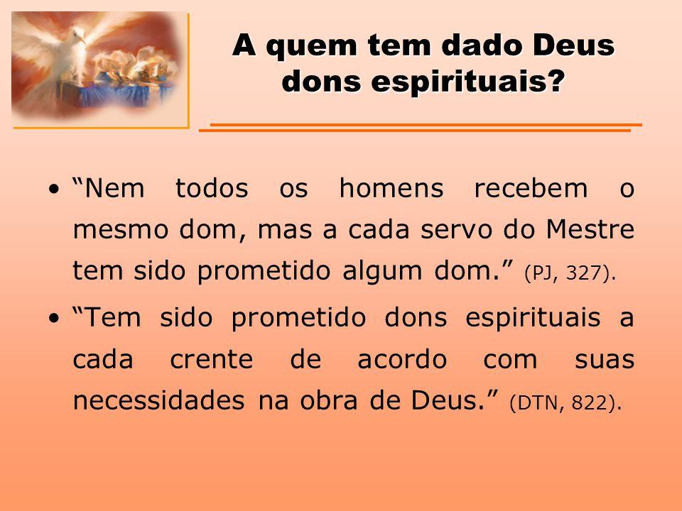 A quem tem dado Deus dons espirituais