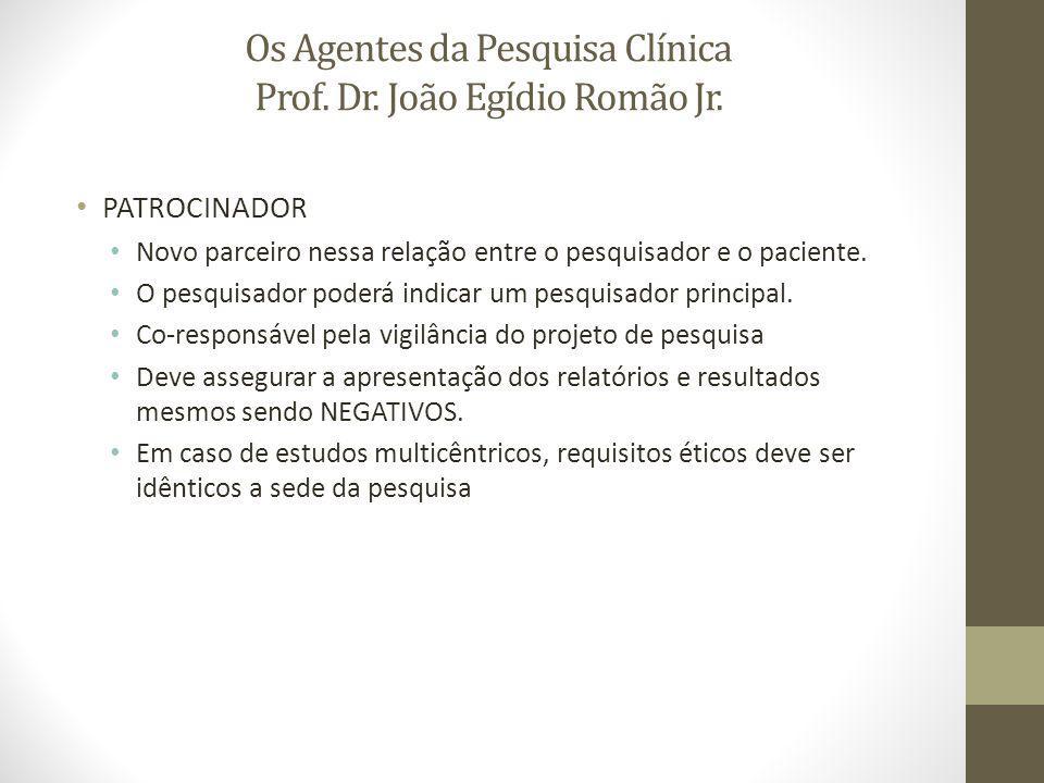 Os Agentes da Pesquisa Clínica Prof. Dr. João Egídio Romão Jr.
