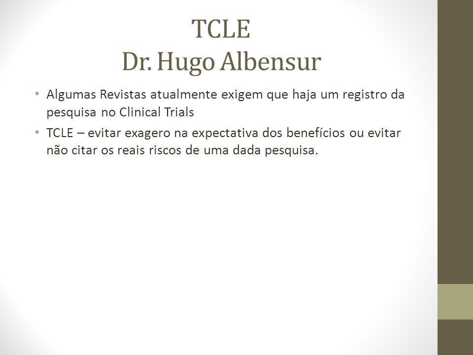 TCLE Dr. Hugo Albensur Algumas Revistas atualmente exigem que haja um registro da pesquisa no Clinical Trials.
