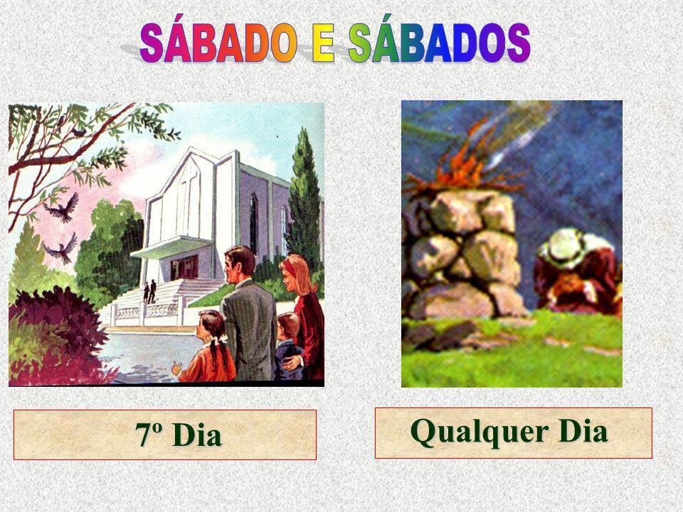SÁBADO E SÁBADOS 7º Dia Qualquer Dia