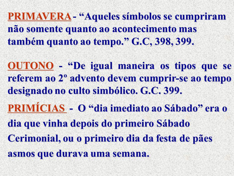 PRIMAVERA - Aqueles símbolos se cumpriram não somente quanto ao acontecimento mas também quanto ao tempo. G.C, 398, 399.