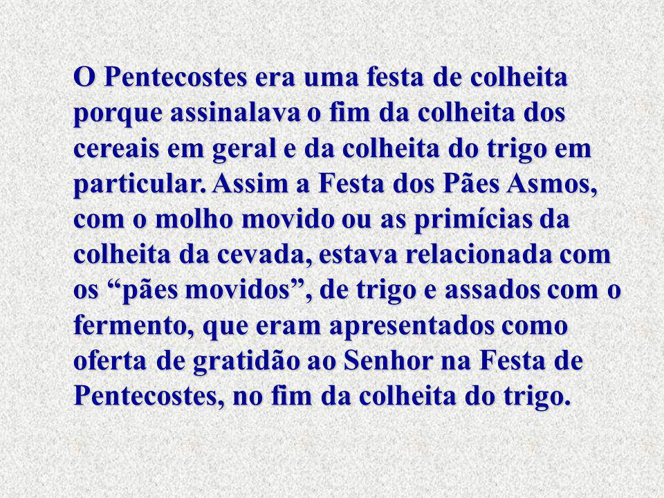 O Pentecostes era uma festa de colheita porque assinalava o fim da colheita dos cereais em geral e da colheita do trigo em particular.