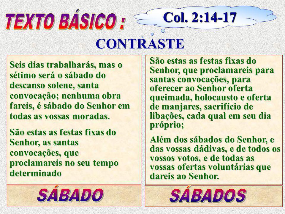 Col. 2:14-17 TEXTO BÁSICO : CONTRASTE SÁBADO SÁBADOS