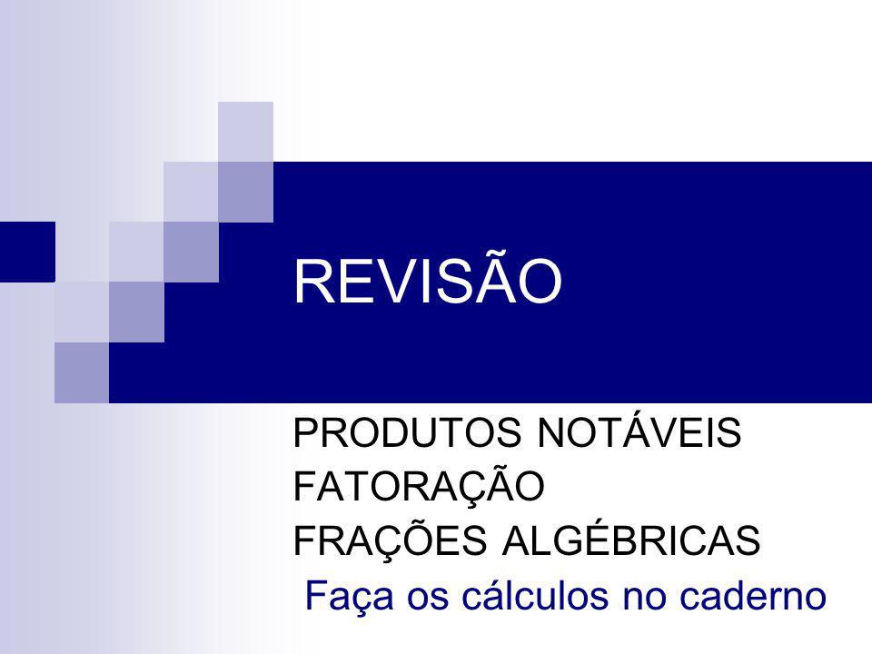 REVISÃO PRODUTOS NOTÁVEIS FATORAÇÃO FRAÇÕES ALGÉBRICAS