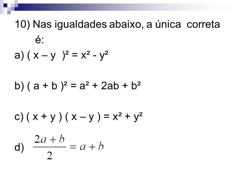 10) Nas igualdades abaixo, a única correta