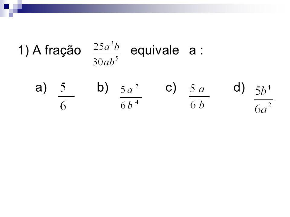 1) A fração equivale a : a) b) c) d)