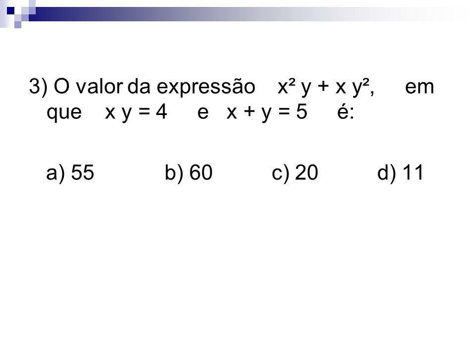 3) O valor da expressão x² y + x y², em que x y = 4 e x + y = 5 é:
