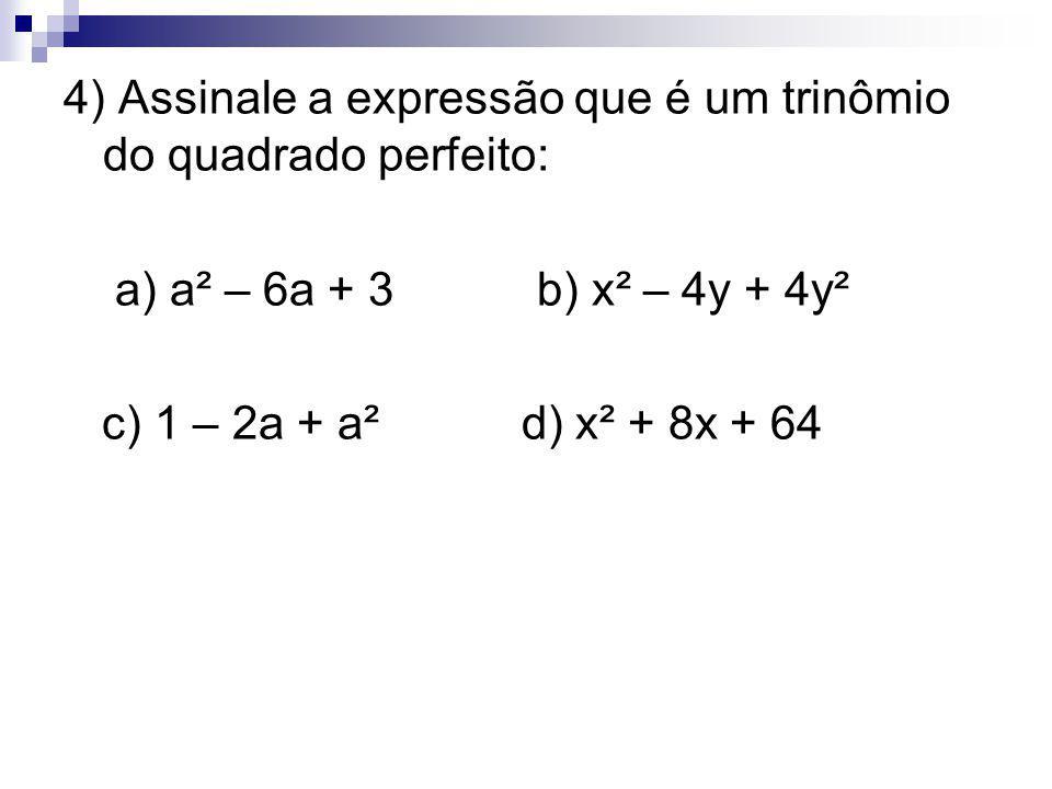 4) Assinale a expressão que é um trinômio do quadrado perfeito: