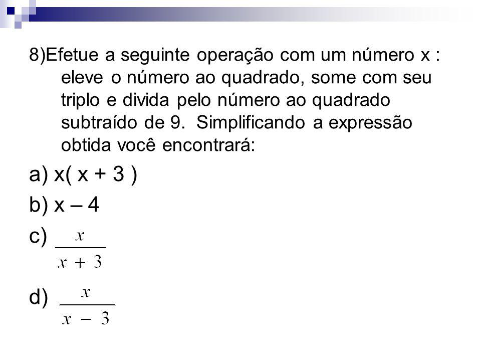 8)Efetue a seguinte operação com um número x : eleve o número ao quadrado, some com seu triplo e divida pelo número ao quadrado subtraído de 9. Simplificando a expressão obtida você encontrará: