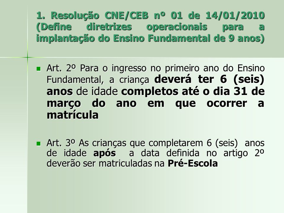 1. Resolução CNE/CEB nº 01 de 14/01/2010 (Define diretrizes operacionais para a implantação do Ensino Fundamental de 9 anos)