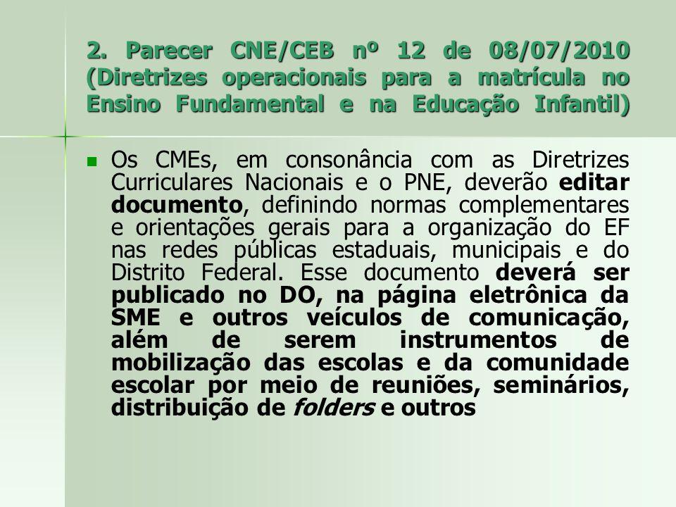 2. Parecer CNE/CEB nº 12 de 08/07/2010 (Diretrizes operacionais para a matrícula no Ensino Fundamental e na Educação Infantil)