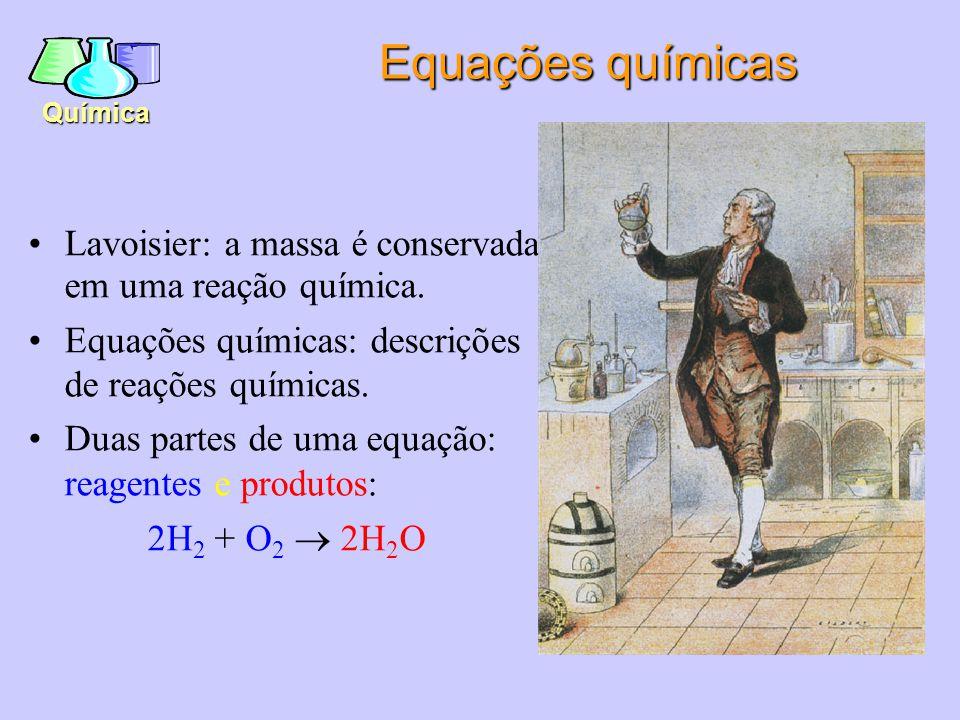 Equações químicas Lavoisier: a massa é conservada em uma reação química. Equações químicas: descrições de reações químicas.