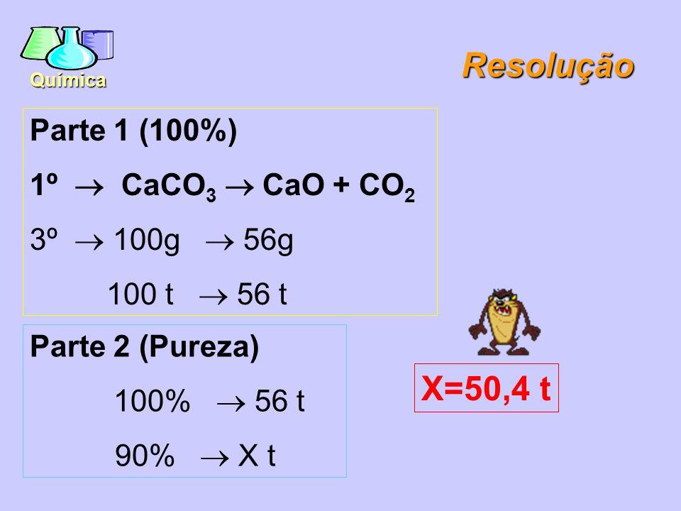 Resolução X=50,4 t Parte 1 (100%) 1º ® CaCO3 ® CaO + CO2