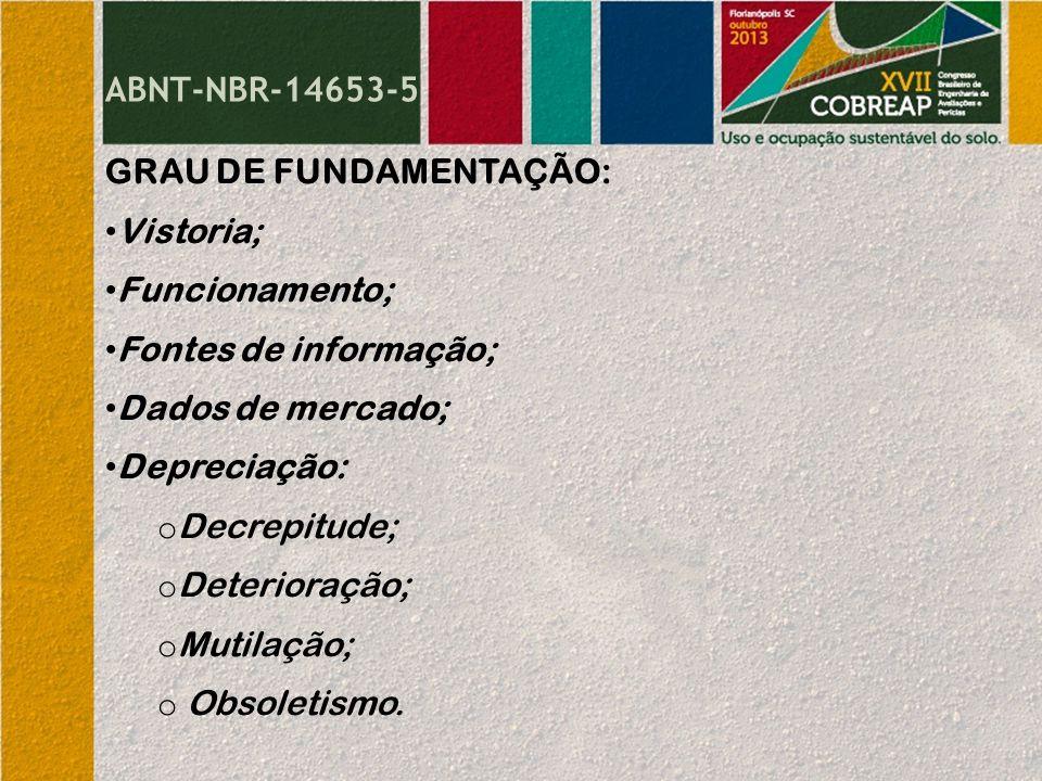 ABNT-NBR-14653-5 GRAU DE FUNDAMENTAÇÃO: Vistoria; Funcionamento; Fontes de informação; Dados de mercado;