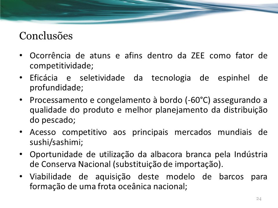 Conclusões Ocorrência de atuns e afins dentro da ZEE como fator de competitividade;