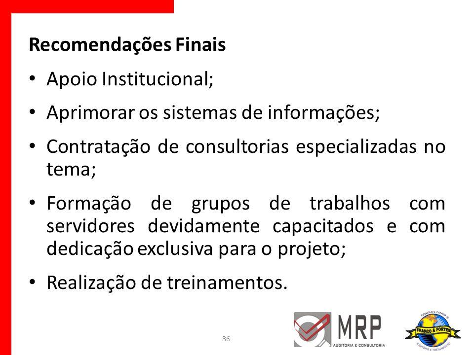 Recomendações Finais Apoio Institucional; Aprimorar os sistemas de informações; Contratação de consultorias especializadas no tema;