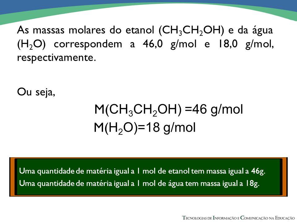 M(CH3CH2OH) =46 g/mol M(H2O)=18 g/mol