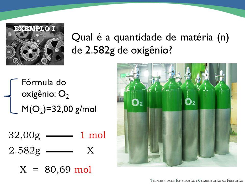 Qual é a quantidade de matéria (n) de 2.582g de oxigênio