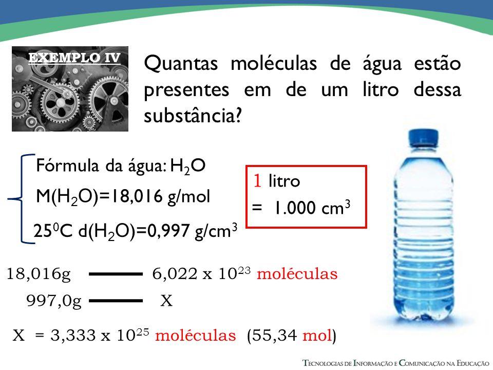 EXEMPLO IV Quantas moléculas de água estão presentes em de um litro dessa substância Fórmula da água: H2O.