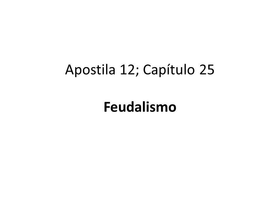 Apostila 12; Capítulo 25 Feudalismo