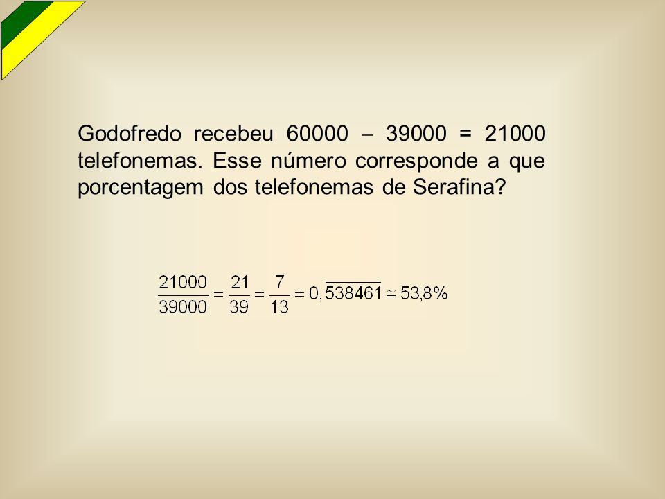 Godofredo recebeu 60000  39000 = 21000 telefonemas