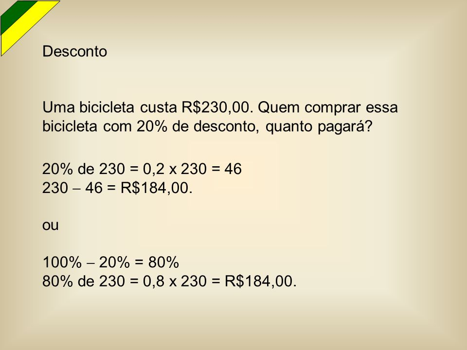 Desconto Uma bicicleta custa R$230,00. Quem comprar essa bicicleta com 20% de desconto, quanto pagará