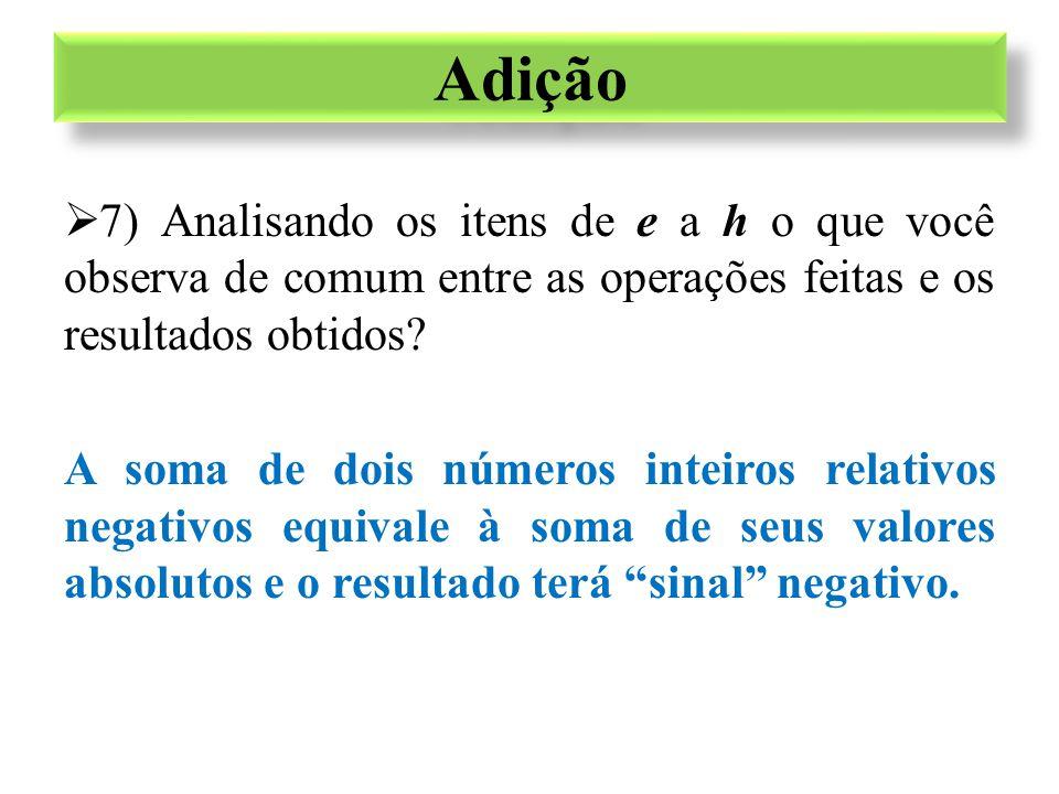 Adição 7) Analisando os itens de e a h o que você observa de comum entre as operações feitas e os resultados obtidos
