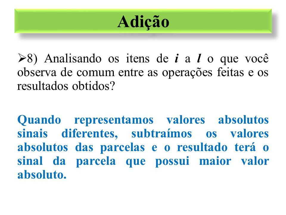 Adição 8) Analisando os itens de i a l o que você observa de comum entre as operações feitas e os resultados obtidos