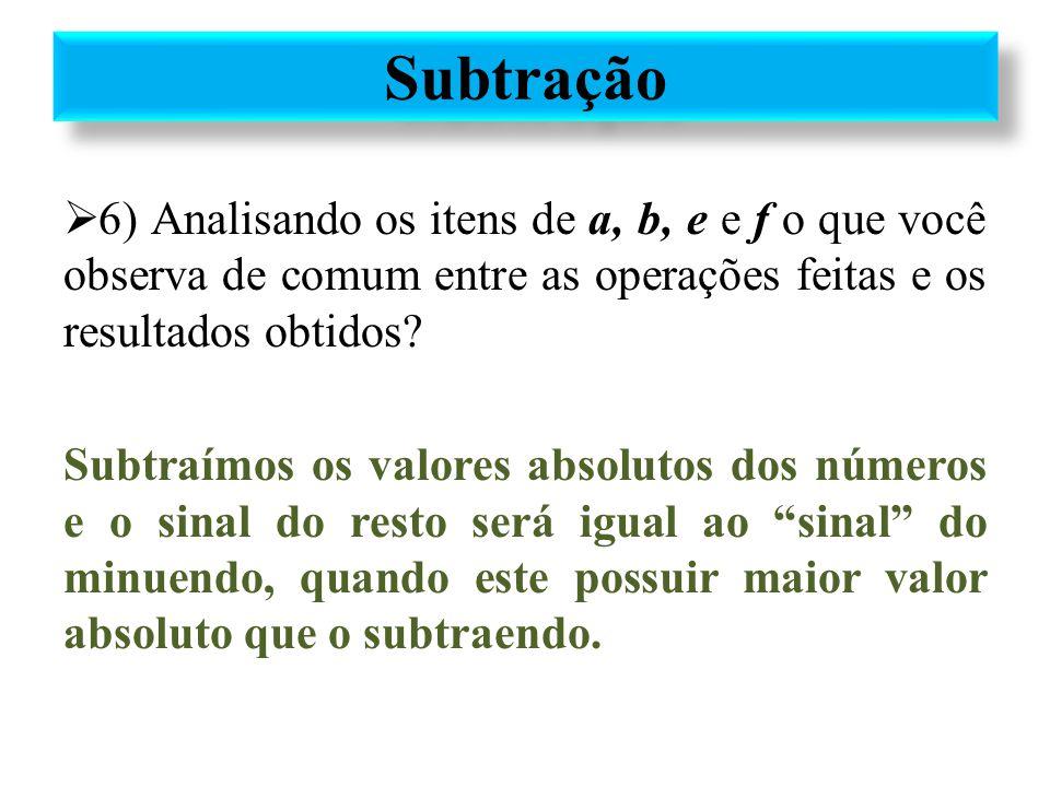 Subtração 6) Analisando os itens de a, b, e e f o que você observa de comum entre as operações feitas e os resultados obtidos