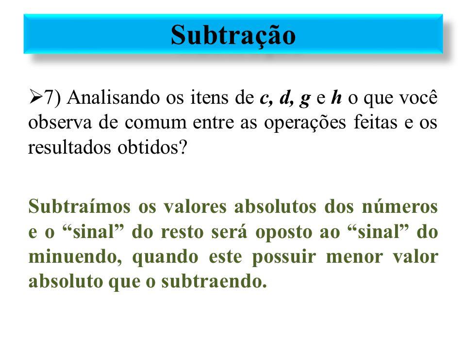 Subtração 7) Analisando os itens de c, d, g e h o que você observa de comum entre as operações feitas e os resultados obtidos