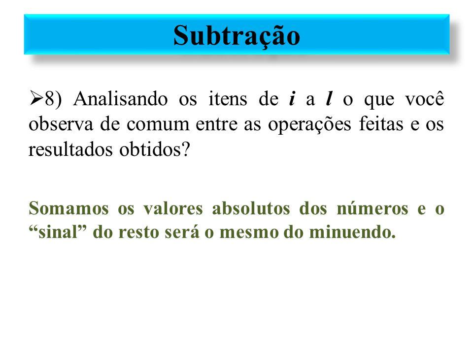 Subtração 8) Analisando os itens de i a l o que você observa de comum entre as operações feitas e os resultados obtidos