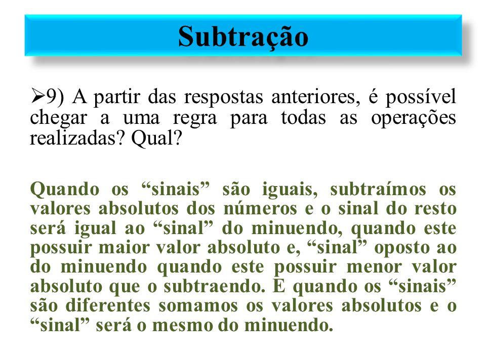 Subtração 9) A partir das respostas anteriores, é possível chegar a uma regra para todas as operações realizadas Qual