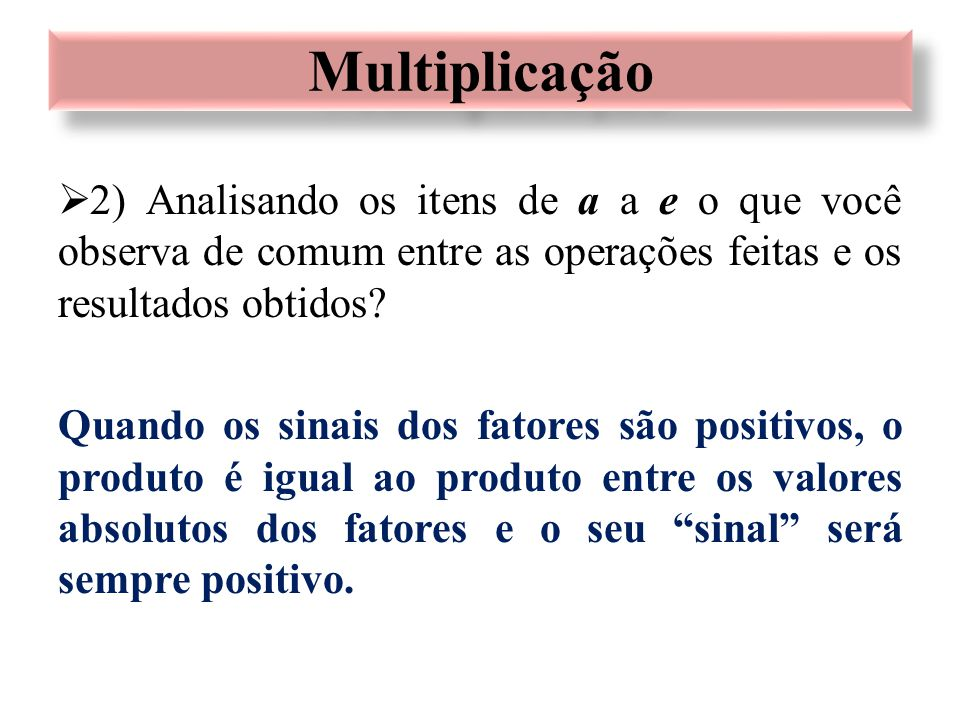 Multiplicação 2) Analisando os itens de a a e o que você observa de comum entre as operações feitas e os resultados obtidos