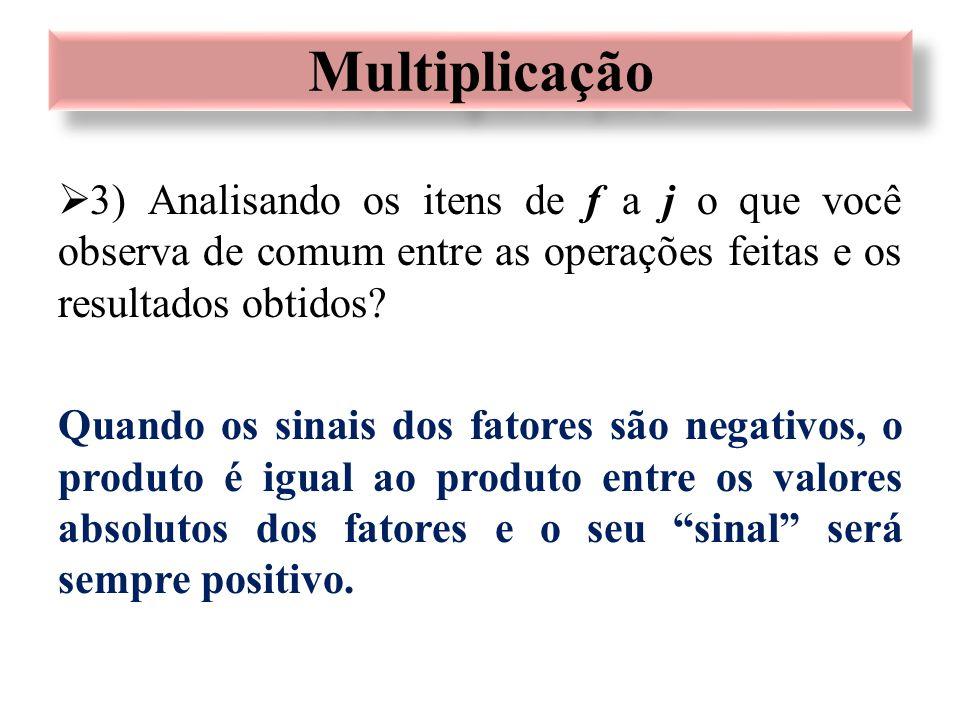 Multiplicação 3) Analisando os itens de f a j o que você observa de comum entre as operações feitas e os resultados obtidos