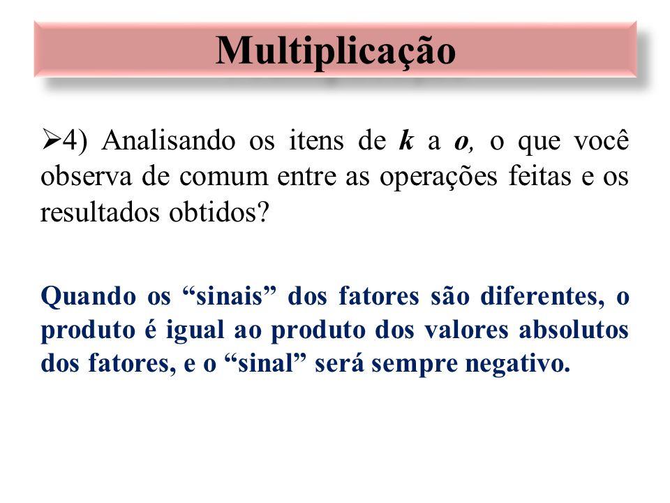 Multiplicação 4) Analisando os itens de k a o, o que você observa de comum entre as operações feitas e os resultados obtidos