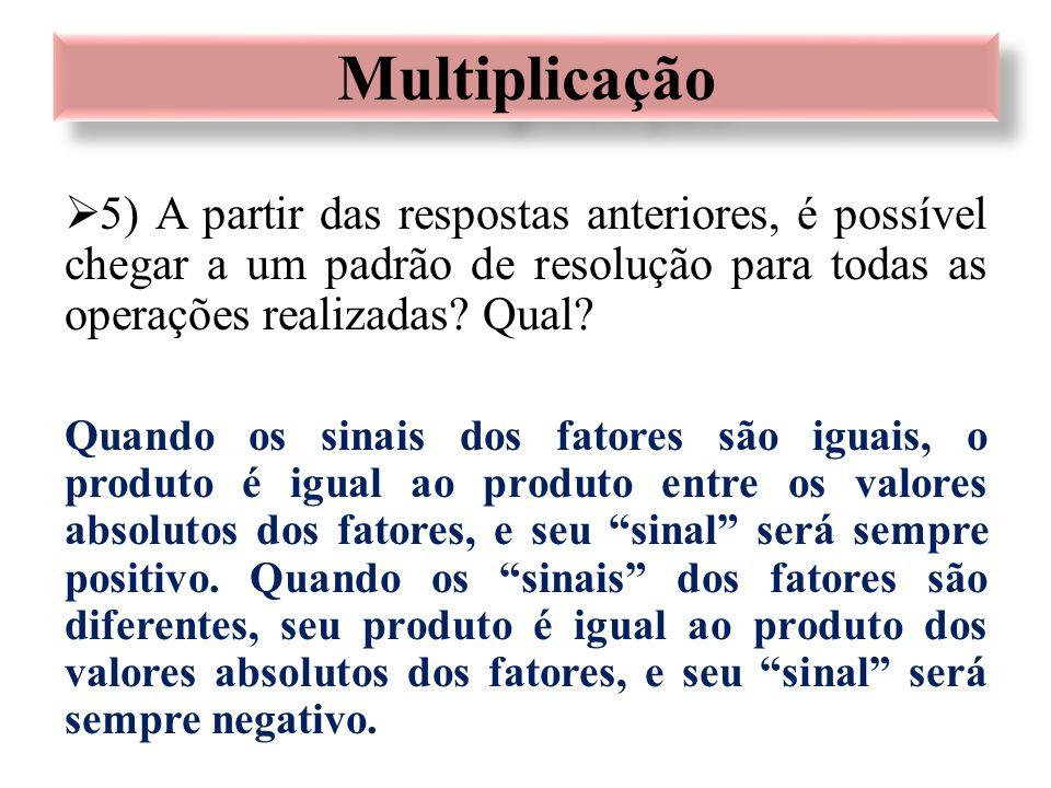 Multiplicação 5) A partir das respostas anteriores, é possível chegar a um padrão de resolução para todas as operações realizadas Qual