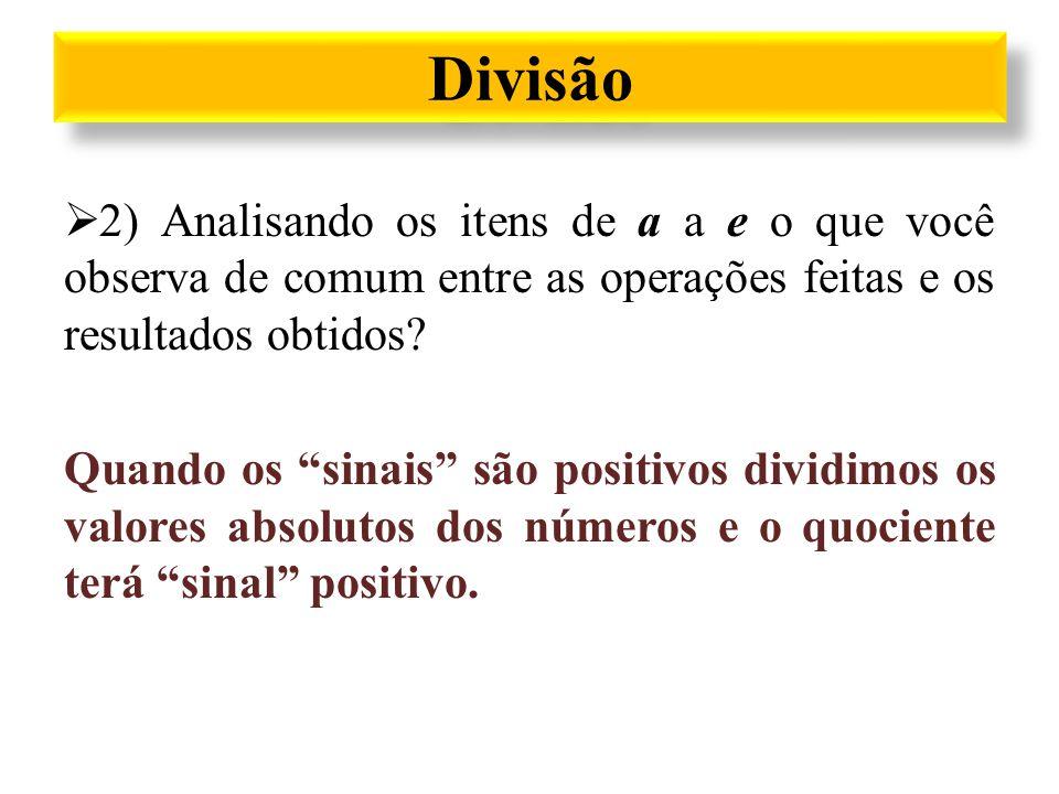 Divisão 2) Analisando os itens de a a e o que você observa de comum entre as operações feitas e os resultados obtidos
