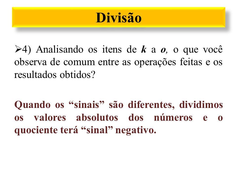 Divisão 4) Analisando os itens de k a o, o que você observa de comum entre as operações feitas e os resultados obtidos