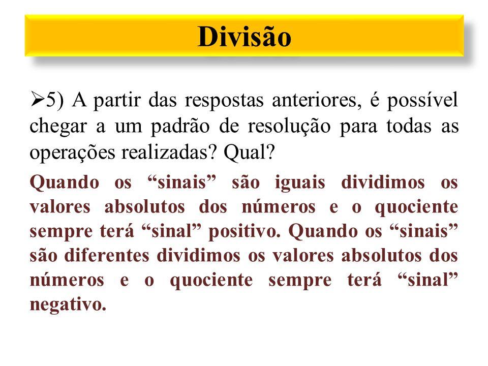 Divisão 5) A partir das respostas anteriores, é possível chegar a um padrão de resolução para todas as operações realizadas Qual