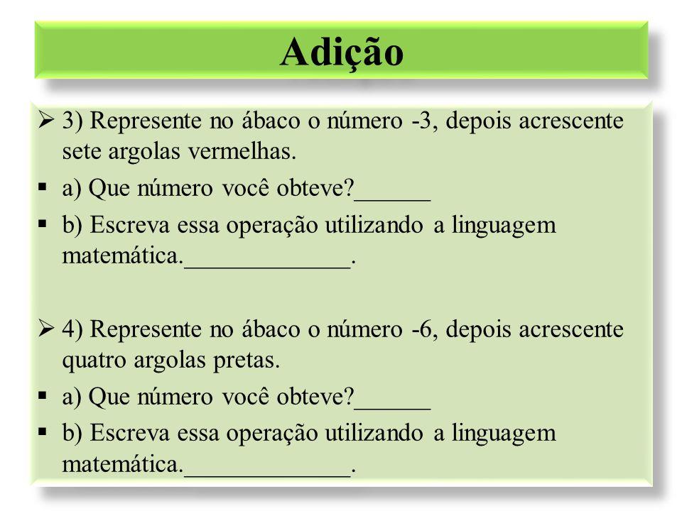 Adição 3) Represente no ábaco o número -3, depois acrescente sete argolas vermelhas. a) Que número você obteve ______.