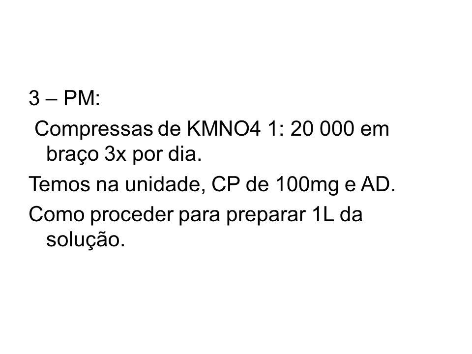 3 – PM: Compressas de KMNO4 1: 20 000 em braço 3x por dia