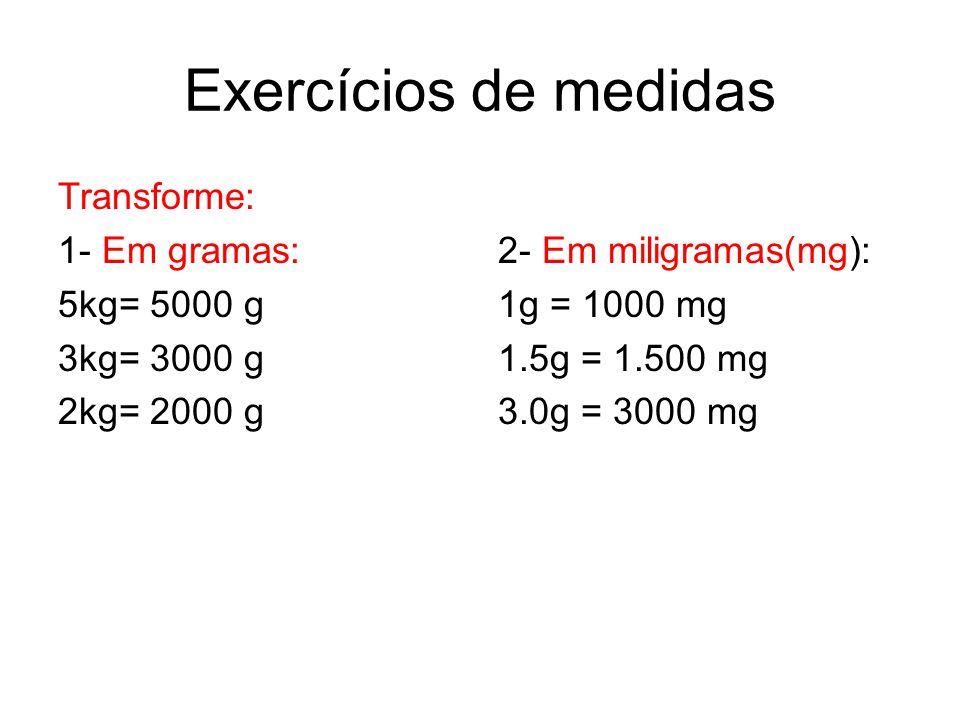 Exercícios de medidas Transforme: 1- Em gramas: 5kg= 5000 g 3kg= 3000 g 2kg= 2000 g